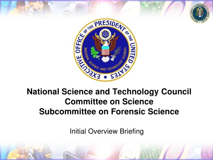 National Science and Technology Council           Committee on Science    Subcommittee on Forensic Science            Init...