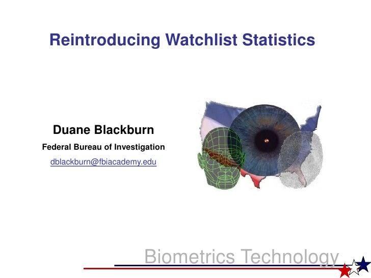 Reintroducing Watchlist Statistics       Duane Blackburn Federal Bureau of Investigation   dblackburn@fbiacademy.edu      ...