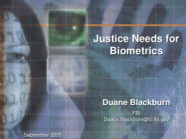 Justice Needs for                     Biometrics                      Duane Blackburn                               FBI   ...
