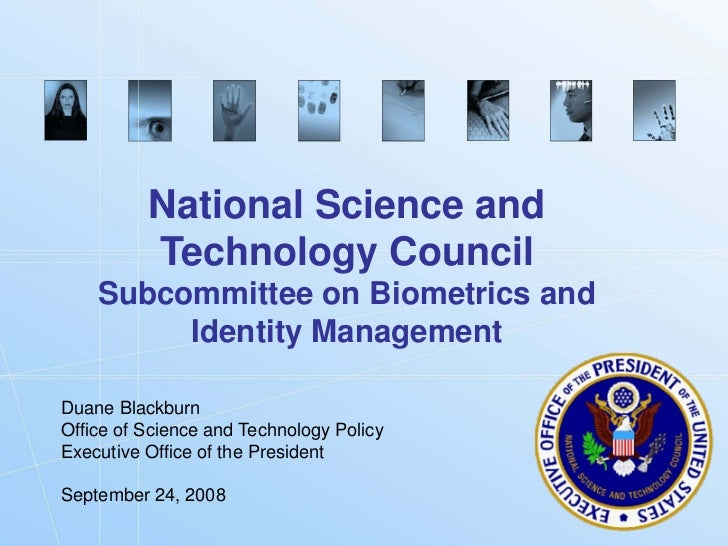 National Science and           Technology Council     Subcommittee on Biometrics and          Identity Management  Duane B...