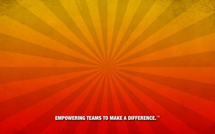 EMPOWERING TEAMS TO MAKE A DIFFERENCE.™