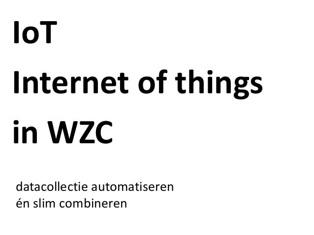 IoT Internet of things in WZC datacollectie automatiseren én slim combineren