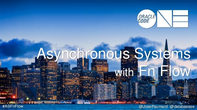 #ASFnFlow @JosePaumard @delabassee Asynchronous Systems with Fn Flow