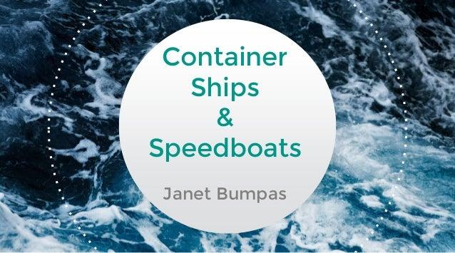 Container Ships & Speedboats Janet Bumpas