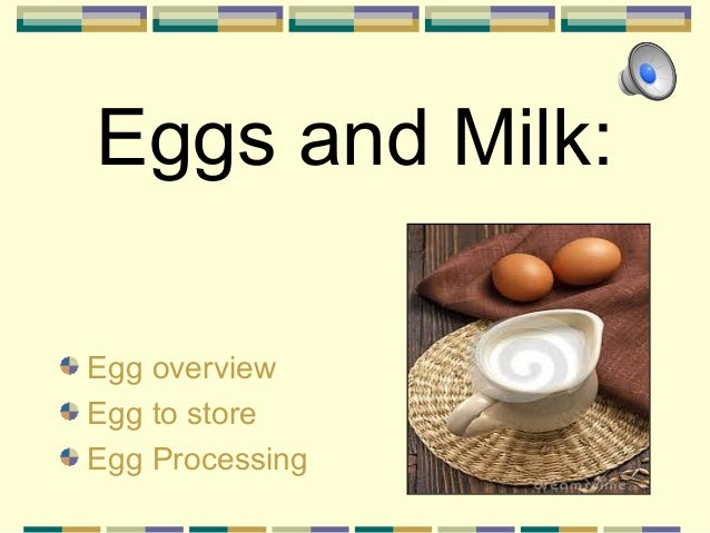 Eggs and Milk: Egg overview Egg to store Egg Processing