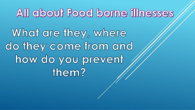 • Food borne illnesses are caused from eating unsafe food. • They are caused from microorganisms and bacteria. • Food born...