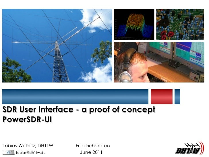 SDR User Interface - a proof of concept PowerSDR-UI Tobias Wellnitz, DH1TW   Friedrichshafen [email_address]   June 2011