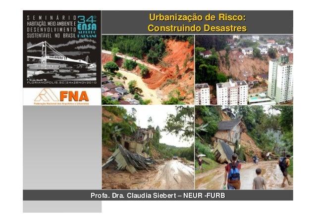 neur- Nucleo de Estudos Urbanos e Regionais - DAU – CCT - FURB UrbanizaUrbanizaçção de Risco: Construindo Desastresão de R...