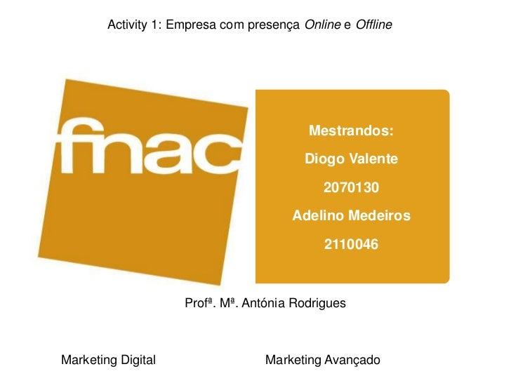 Activity 1: Empresa com presença Online e Offline                                          Mestrandos:                    ...