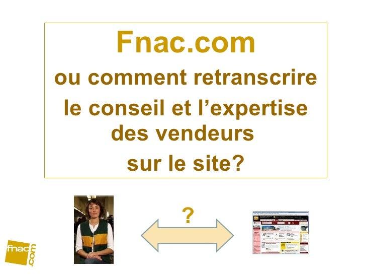 Fnac.com ou comment retranscrire le conseil et l'expertise des vendeurs  sur le site? ?