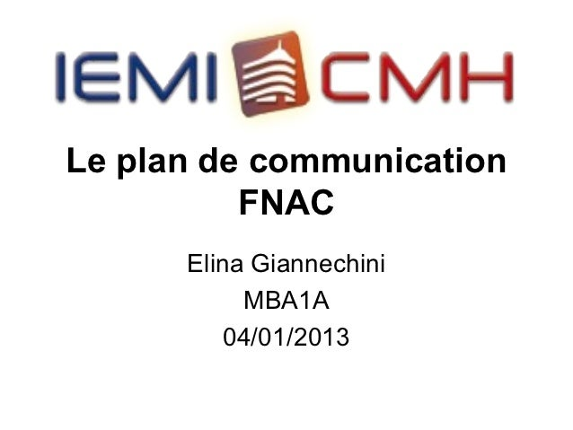 Le plan de communication          FNAC      Elina Giannechini           MBA1A          04/01/2013