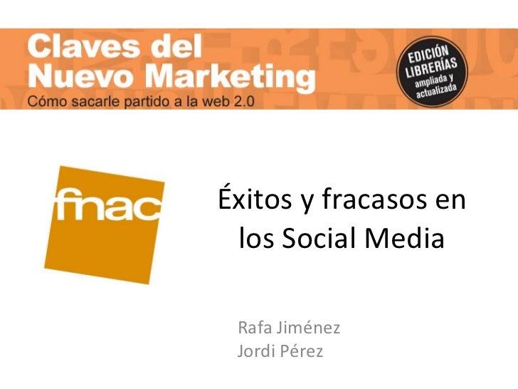 Éxitos y fracasos en los Social Media Rafa Jiménez Jordi Pérez