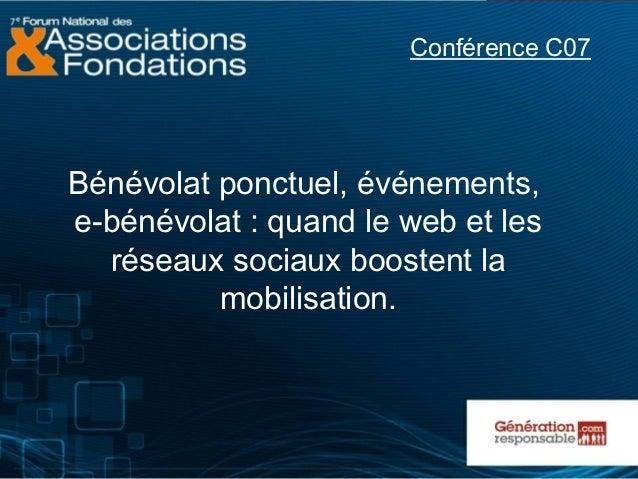 Conférence C07Bénévolat ponctuel, événements,e-bénévolat : quand le web et les  réseaux sociaux boostent la          mobil...