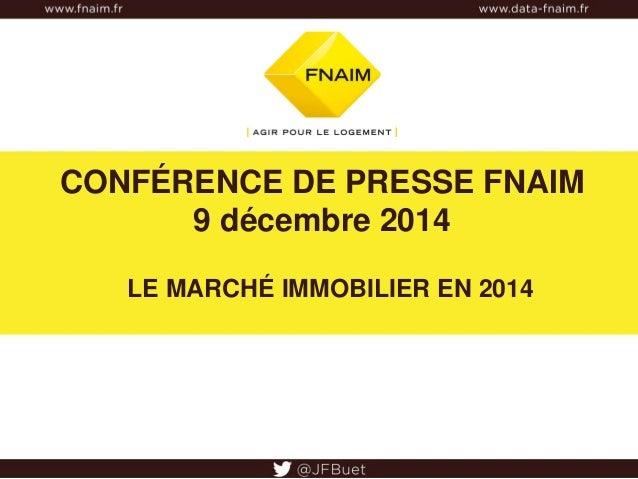 CONFÉRENCE DE PRESSE FNAIM  9 décembre 2014  LE MARCHÉ IMMOBILIER EN 2014