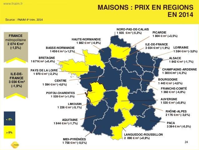 www.fnaim.fr  MAISONS : PRIX EN RÉGIONS  EN 2014  24  -  NORD-PAS-DE-CALAIS  1 935 €/m² (-5,3%)  HAUTE-NORMANDIE  1 882 €/...