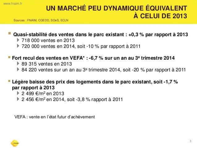 UN MARCHÉ PEU DYNAMIQUE ÉQUIVALENT  À CELUI DE 2013   Quasi-stabilité des ventes dans le parc existant : +0,3 % par rappo...
