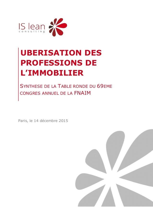 Paris, le 14 décembre 2015 UBERISATION DES PROFESSIONS DE L'IMMOBILIER SYNTHESE DE LA TABLE RONDE DU 69EME CONGRES ANNUEL ...