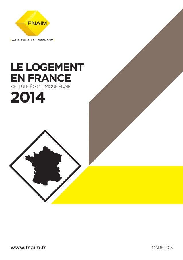 LE LOGEMENT EN FRANCE CELLULE ÉCONOMIQUE FNAIM 2014 www.fnaim.fr MARS 2015