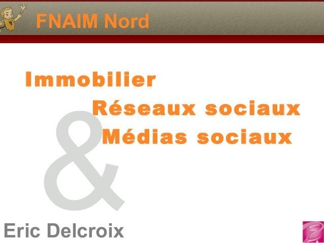 Eric Delcroix FNAIM Nord Immobilier Réseaux sociaux Médias sociaux &
