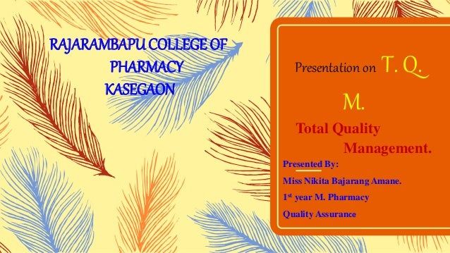 Presentation on T. Q. M. Total Quality Management. Presented By: Miss Nikita Bajarang Amane. 1st year M. Pharmacy Quality ...