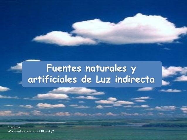 Fuentes naturales y           artificiales de Luz indirectaCréditos.Wikimedia commons/ Bluesky2