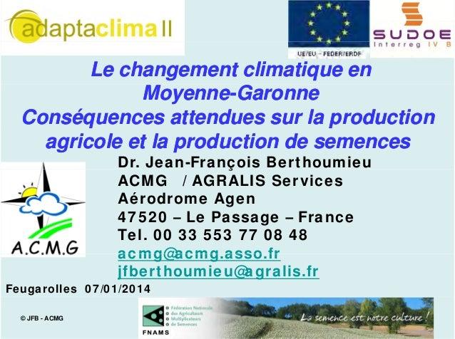 Le changement climatique en Moyenne-Garonne Moyenneq p Conséquences attendues sur la production agricole et la production ...