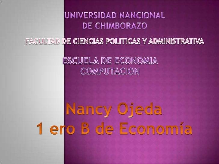 UNIVERSIDAD NANCIONAL DE CHIMBORAZO<br />FACULTAD DE CIENCIAS POLITICAS Y ADMINISTRATIVA<br />ESCUELA DE ECONOMIA<br />COM...