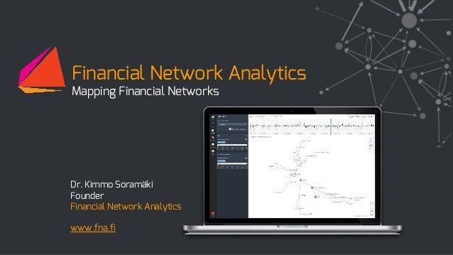 Dr. Kimmo Soramäki Founder Financial Network Analytics www.fna.fi Financial Network Analytics Mapping Financial Networks