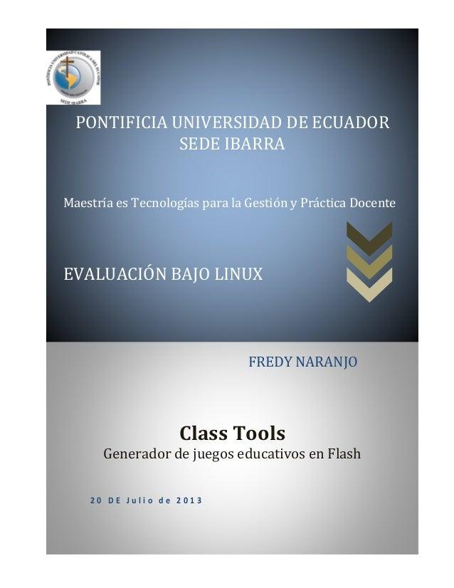 Class Tools Generador de juegos educativos en Flash PONTIFICIA UNIVERSIDAD DE ECUADOR SEDE IBARRA Maestría es Tecnologías ...