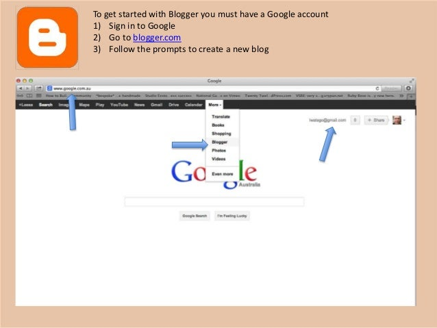 To get started with Blogger you must have a Google account1) Sign in to Google2) Go to blogger.com3) Follow the prompts to...