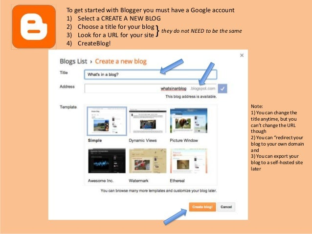 To get started with Blogger you must have a Google account1) Select a CREATE A NEW BLOG2) Choose a title for your blog3) L...