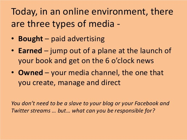 Today, in an online environment, thereare three types of media -• Bought – paid advertising• Earned – jump out of a plane ...