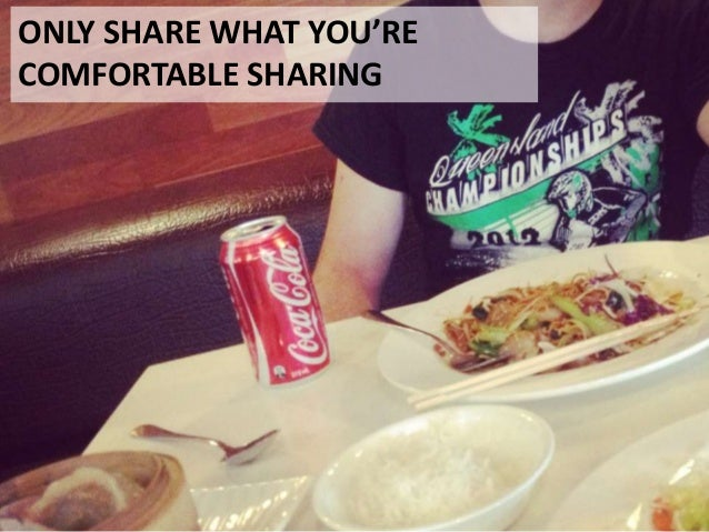 ONLY SHARE WHAT YOU'RECOMFORTABLE SHARING