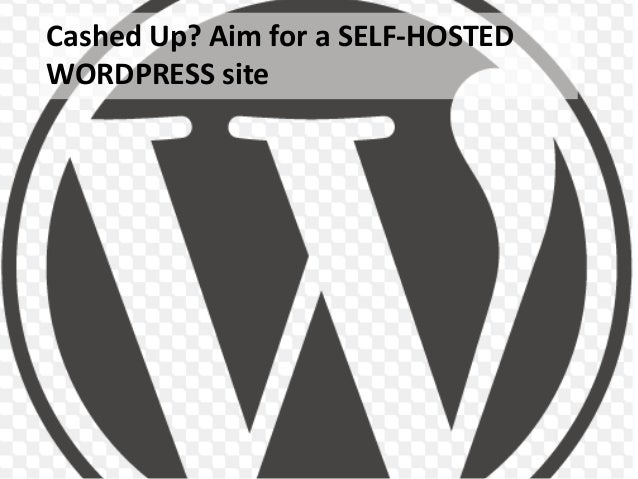 Cashed Up? Aim for a SELF-HOSTEDWORDPRESS site