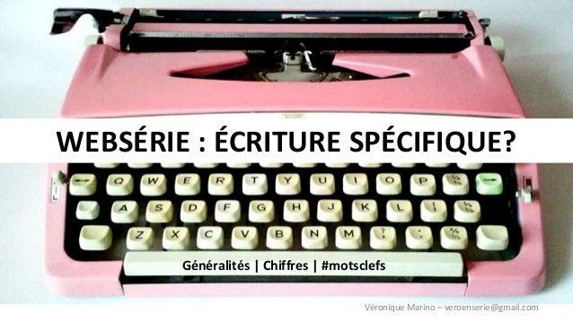 WEBSÉRIE : ÉCRITURE SPÉCIFIQUE?  Généralités | Chiffres | #motsclefs  VéroniqueMarino – veroenserie@gmail.com