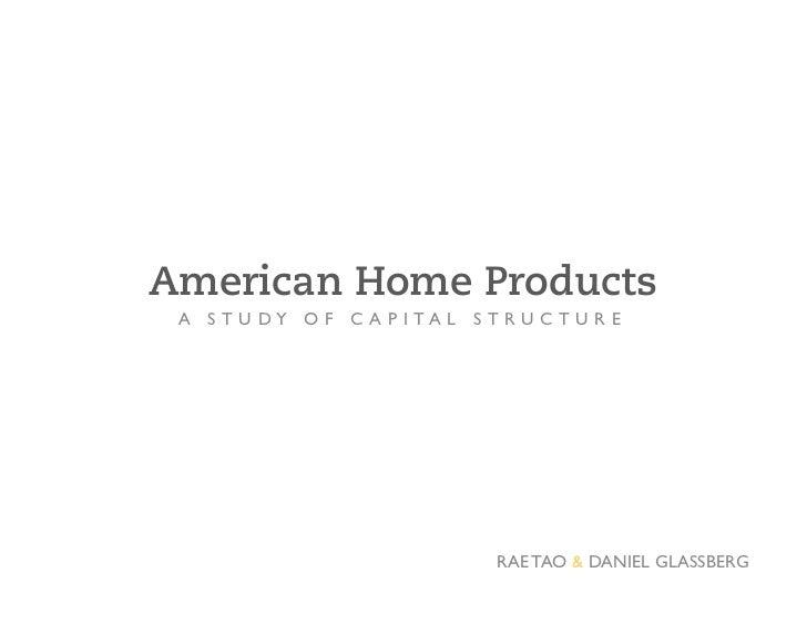 American Home Products A S T U D Y O F C A P I T A L S T R U C T U R E                                     RAE TAO & DANI...