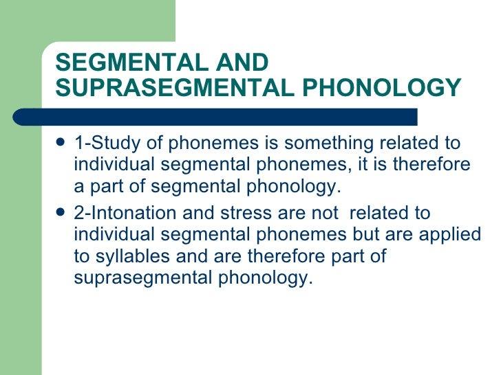 english segmental phonology Segmental and suprasegmental phonemes we have so far described the sounds of english  outside of a larger phonological context is the domain of segmental phonology.