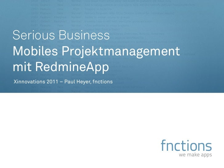 Serious BusinessMobiles Projektmanagementmit RedmineAppXinnovations 2011 – Paul Heyer, fnctions                           ...