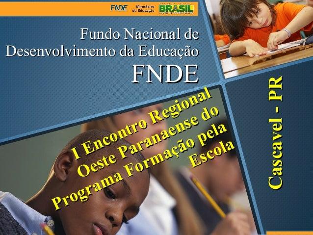 Fundo Nacional deFundo Nacional de Desenvolvimento da EducaçãoDesenvolvimento da Educação FNDEFNDE I Encontro Regional I E...