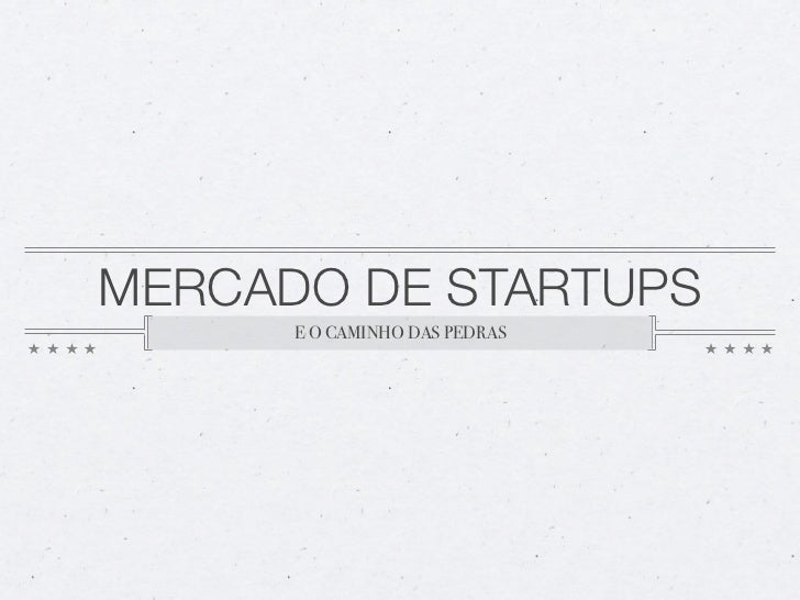 MERCADO DE STARTUPS      E O CAMINHO DAS PEDRAS