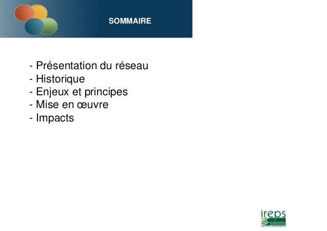 SOMMAIRE - Présentation du réseau - Historique - Enjeux et principes - Mise en œuvre - Impacts
