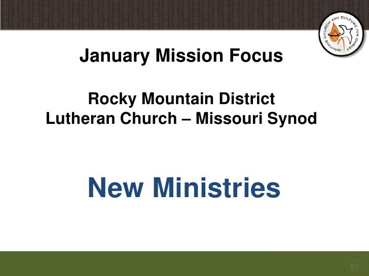 January Mission FocusRocky Mountain DistrictLutheran Church – Missouri Synod<br />New Ministries<br />
