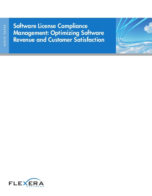 WHITEPAPER Software License Compliance Management: Optimizing Software Revenue and Customer Satisfaction