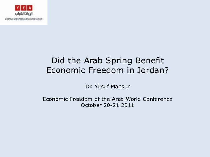 Did the Arab Spring Benefit Economic Freedom in Jordan?              Dr. Yusuf MansurEconomic Freedom of the Arab World Co...