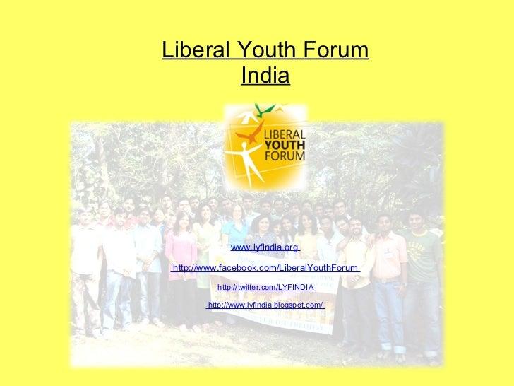 Liberal Youth Forum India www.lyfindia.org    http://www.facebook.com/LiberalYouthForum   http://twitter.com/LYFINDIA   ht...