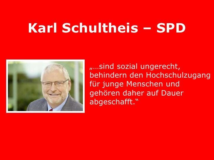 """Karl Schultheis – SPD        """"…sind sozial ungerecht,        behindern den Hochschulzugang        für junge Menschen und  ..."""