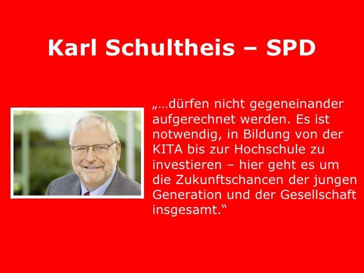 """Karl Schultheis – SPD        """"…dürfen nicht gegeneinander        aufgerechnet werden. Es ist        notwendig, in Bildung ..."""