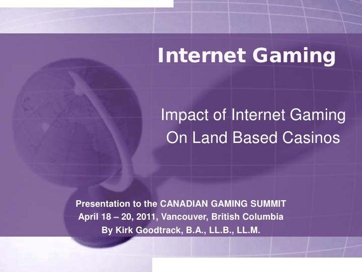 Internet Gaming                   Impact of Internet Gaming                    On Land Based CasinosPresentation to the CA...