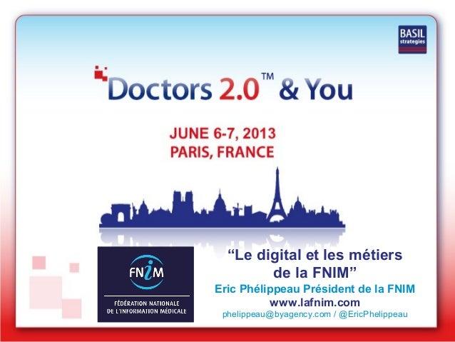 """""""Le digital et les métiersde la FNIM""""Eric Phélippeau Président de la FNIMwww.lafnim.comphelippeau@byagency.com / @EricPhel..."""