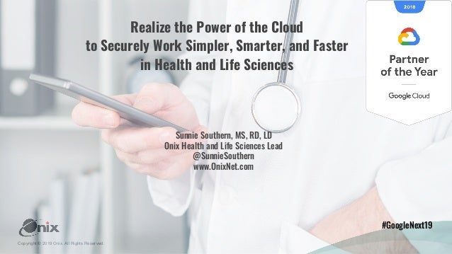 Copyright © 2019 Onix. All Rights Reserved. Realize the Power of the Cloud to Securely Work Simpler, Smarter, and Faster i...